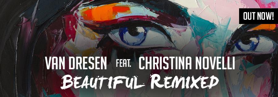 Van Dresen feat. Christina Novelli - Beautiful (REMIXED) OUT NOW!